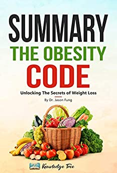 Summary: The Obesity Code: Unlocking The Secrets of Weight Loss By Dr. Jason Fung by [Knowledge Tree]