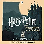 Harry Potter y el prisionero de Azkaban (Harry Potter 3)                   By:                                                                                                                                 J.K. Rowling                               Narrated by:                                                                                                                                 Carlos Ponce                      Length: 12 hrs and 25 mins     84 ratings     Overall 4.9