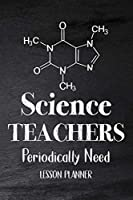 Science Teachers Periodically Need: Chemistry Teacher Planner, Biology Physics Teacher Planner, Open-Dated Planner, Undated Lesson Planner