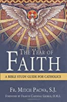 The Year of Faith: A Bible Study Guide for Catholics by Mitch Pacwa S. J.(2012-08-15)