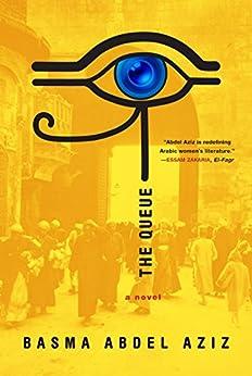The Queue by [Basma Abdel Aziz, Elisabeth Jaquette]