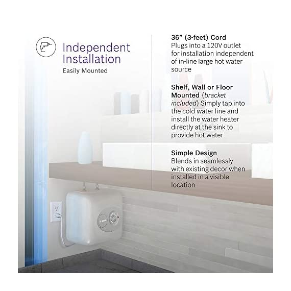 """Bosch Electric Mini-Tank Water Heater Tronic 3000 T 2.5-Gallon (ES2.5) - Eliminate Time for Hot Water - Shelf, Wall or… 9 CONVENIENT HOT WATER HEATER: 2.5 gallon point-of-use mini-tank fits under your sink to provide hot water right where you need it. Thermal efficiency is 98%. Dimensions : 13.75 W x 13.75 H x 10.75 D Inches LONG LASTING QUALITY: This electric water heater is easy to maintain and has premium glass-lined material for a long service life. (Amps 12A, Volts (VAC) 120) INDEPENDENT INSTALLATION: 36-37"""" cord plugs into a 120 volt outlet for independent installation or in-line with a large hot water source"""