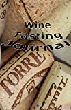 Wine Tasting Journal: Wine Tasting Notebook, Tracking Journal, 5x7, 200 Pages to Record Your Impressions, Wine Glossary Included