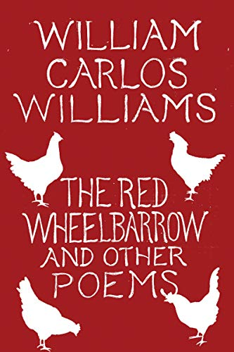 The Red Wheelbarrow And Other Poems