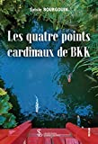 Les quatre points cardinaux de BKK (French Edition)