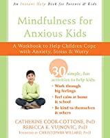 Mindfulness for Anxious Kids: A Workbook to Help Children Cope With Anxiety, Stress & Worry