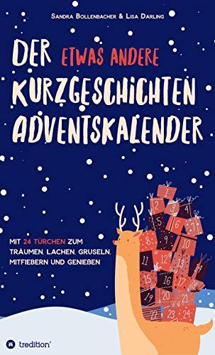 Der etwas andere Kurzgeschichten-Adventskalender: Mit 24 Türchen zum Träumen, Lachen, Gruseln, Mitfiebern und Genießen