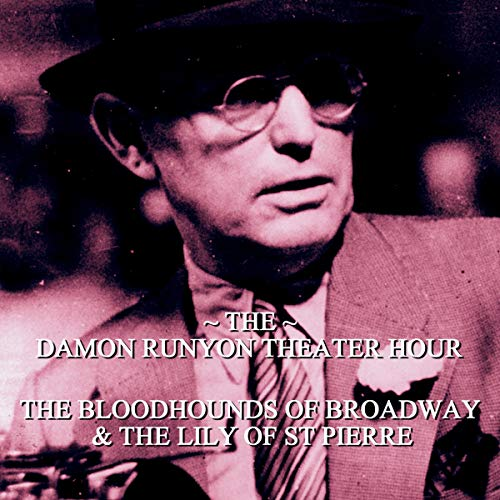 The Bloodhounds of Broadway & The Lily of St Pierre     Damon Runyon Theater - Episode 15              By:                                                                                                                                 Damon Runyon                               Narrated by:                                                                                                                                 John Brown                      Length: 58 mins     Not rated yet     Overall 0.0