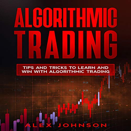 Algorithmic Trading: Tips and Tricks to Learn and Win with Algorithmic Trading  By  cover art
