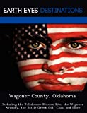 Wagoner County, Oklahoma: Including the Tullahassee Mission Site, the Wagoner Armory, the Battle Greek Golf Club, and More
