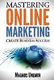 MASTERING ONLINE MARKETING - Create business success through content marketing, lead generation, and marketing automation.: Learn email marketing, ... using web analytics and Google Analytics