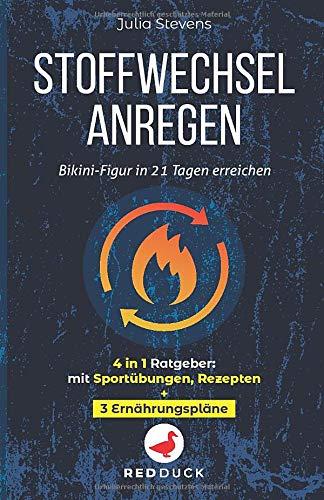 STOFFWECHSEL ANREGEN: Bikini-Figur in 21 Tagen erreichen - 4in1 Ratgeber: mit Sportübungen, Rezepten + 3 Ernährungspläne
