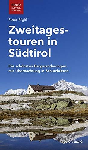Zweitagestouren in Südtirol. Die schönsten Bergwanderungen mit Übernachtung in Schutzhütten (