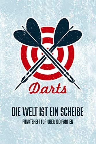 Darts - Die Welt ist eine Scheibe - Punkteheft für über 100 Partien: Dart Zähler Buch, Spieler Score Book für Training und Turnier, Cricket, 301, 501, 701 Punkte, Geschenk für Dartspieler