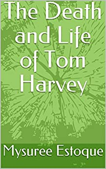 [Mysuree Estoque]のThe Death and Life of Tom Harvey: A vision of the afterlife (English Edition)