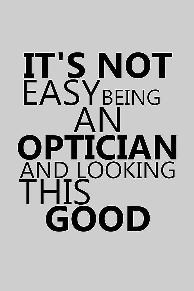 支配するせっかちかもめIt's Not Easy Being An Optician And Looking This Good: Notebook, Journal or Planner   Size 6 x 9   110 Lined Pages   Office Equipment   Great Gift idea for Christmas or Birthday for a Optician
