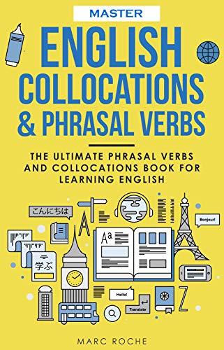 Master English Collocations & Phrasal Verbs: The Ultimate Phrasal Verbs and Collocations Book for Learning English (ENGLISH VOCABULARY & GRAMMAR SERIES 1) (English Edition)