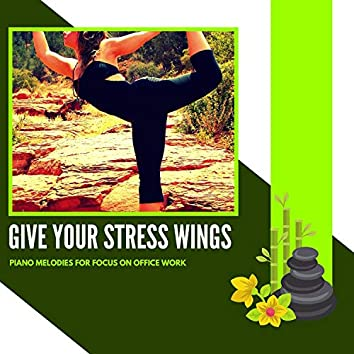 Give Your Stress Wings - Piano Melodies For Focus On Office Work