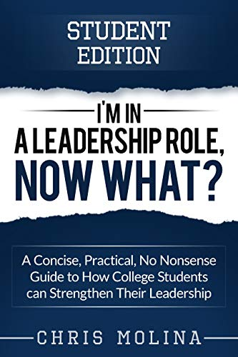 I'm in a Leadership Role, Now What?: Student Edition by Molina, Chris