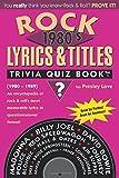 Rock Lyrics & Titles: Trivia Quiz Book: 1980's: Volume 1: (1980-1989) An encyclopedia of rock & roll's most memorable lyrics in question/answer format!