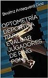 OPTOMETR�A DEPORTIVA PARA EVALUAR JUGADORES DE PING PONG