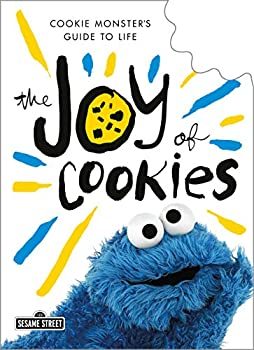 The Joy of Cookies  Cookie Monster s Guide to Life  The Sesame Street Guide to Life
