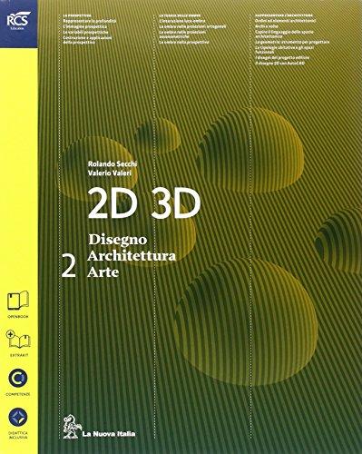 2D 3D disegno, architettura, arte. Per le Scuole superiori. Con e-book. Con espansione online (Vol. 2)