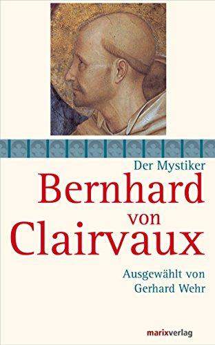 Bernhard von Clairvaux: Ausgewählt von Gerhard Wehr (Die Mystiker)