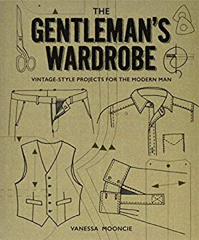 The Gentleman s Wardrobe  Vintage-Style Projects to Make for the Modern Man