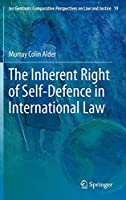 The Inherent Right of Self-Defence in International Law (Ius Gentium: Comparative Perspectives on Law and Justice (19))