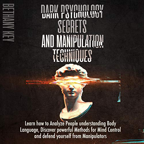 Dark Psychology Secrets and Manipulation Techniques Audiobook By Bethany Key cover art