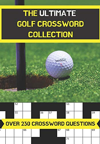 The ultimate golf crossword collection: Perfect gift for adults and older children who are fans of golf. Over 230 themed crossword questions. | 7x10 inches | Paperback
