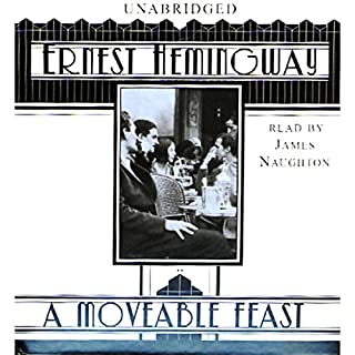 A Moveable Feast                   By:                                                                                                                                 Ernest Hemingway                               Narrated by:                                                                                                                                 James Naughton                      Length: 4 hrs and 22 mins     1,601 ratings     Overall 4.4