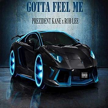 Gotta Feel Me