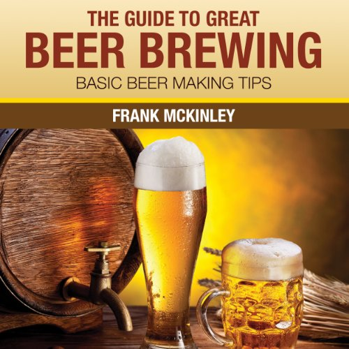 The Guide to Great Beer Brewing audiobook cover art