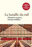 La Bataille du rail - Cheminots en grève, écrivains solidaires