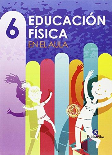 Educación física en el aula. 6 (Educación Física / Pedagogía / Juegos)