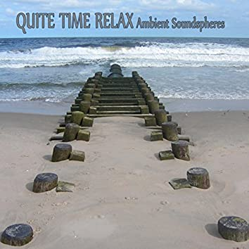 Quite Time Relax (Ambient Soundspheres)