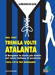 Dal 1907 tremila volte Atalanta. A Bergamo la storia più nobile del calcio