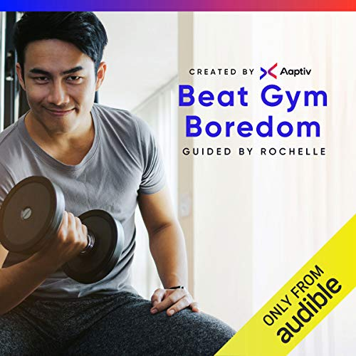 Beat Gym Boredom                   By:                                                                                                                                 Aaptiv                               Narrated by:                                                                                                                                 Rochelle Moncourtois-Baxter                      Length: 7 hrs and 16 mins     72 ratings     Overall 3.6