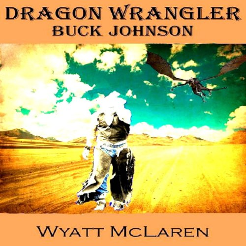 Buck Johnson: Dragon Wrangler audiobook cover art