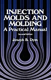 Injection Molds and Molding: A practical manual