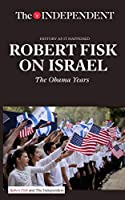 ROBERT FISK ON ISRAEL: The Obama Years (History As It Happened)