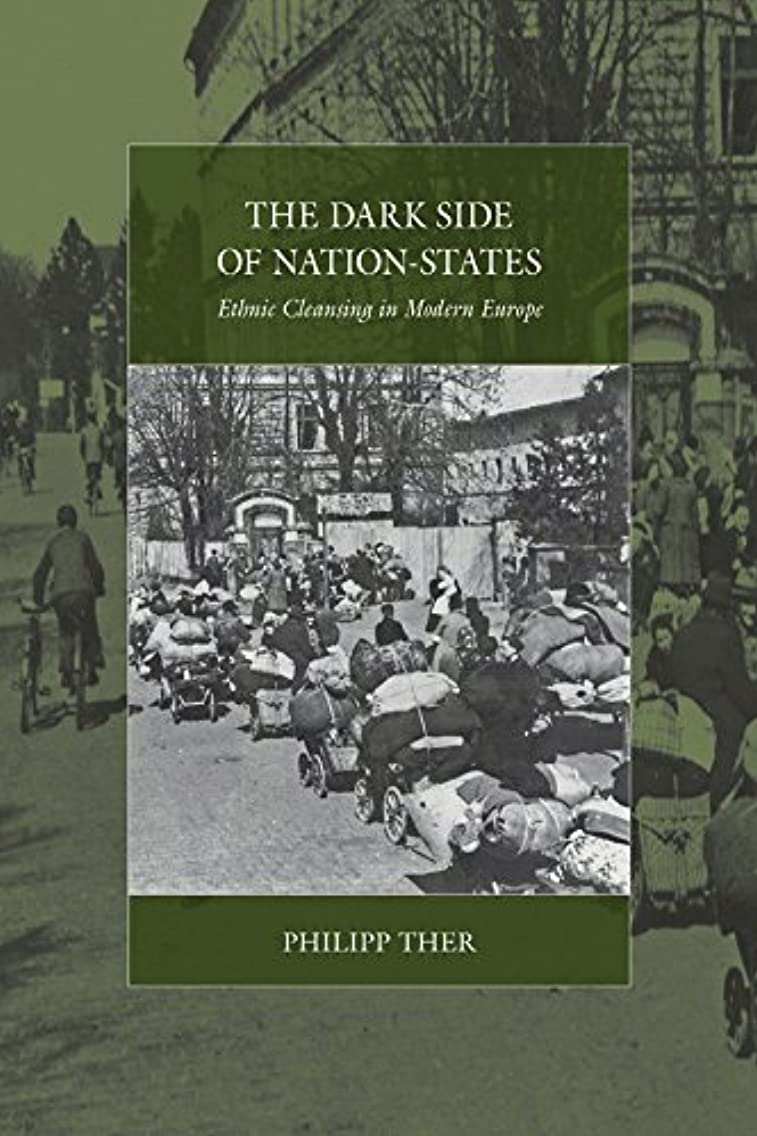 The Dark Side of Nation-States: Ethnic Cleansing in Modern Europe (War and Genocide Book 19)