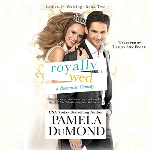 Royally Wed     Ladies-in-Waiting, Book 2              By:                                                                                                                                 Pamela DuMond                               Narrated by:                                                                                                                                 Lesley Ann Fogle                      Length: 3 hrs and 1 min     20 ratings     Overall 3.8