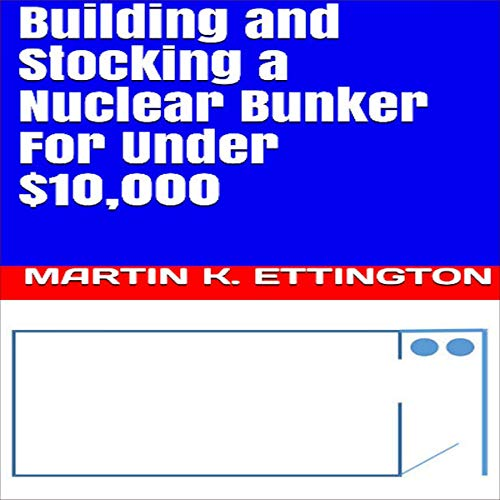 Building and Stocking a Nuclear Bunker for Under $10,000 cover art