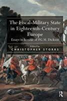 The Fiscal-Military State in Eighteenth-Century Europe: Essays in honour of P.G.M. Dickson