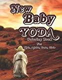 New Baby Yoda Coloring Book: Mandalorian Baby Yoda Coloring Book, Yoda Activity Book Unique Designs Advent Gift Boys, Girls, Fun Book For all ages