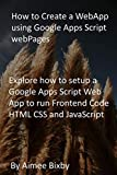 How to Create a WebApp using Google Apps Script webPages: Explore how to setup a Google Apps Script Web App to run Frontend Code HTML CSS and JavaScript