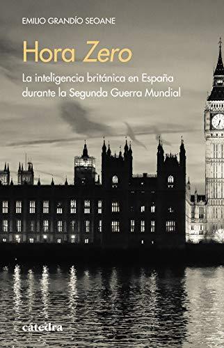 Hora Zero: La inteligencia británica en España durante la Segunda Guerra Mundial